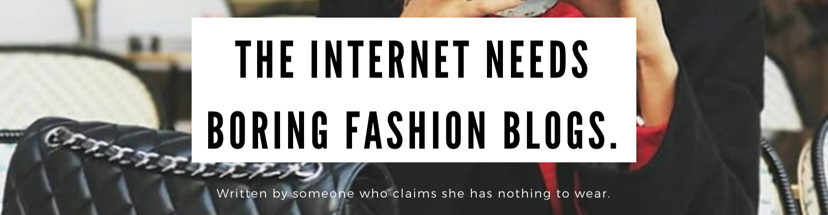 cropped-the-internet-needs-boring-fashion-blogs.png